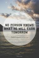 No person knows what he will earn tomorrow
